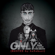 heRobust // Nicki Minaj - Only (BUSTED)